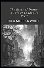 The River of Death: A Tale of London In Peril Illustrated