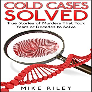 Cold Cases Solved: True Stories of Murders That Took Years or Decades to Solve audiobook cover art
