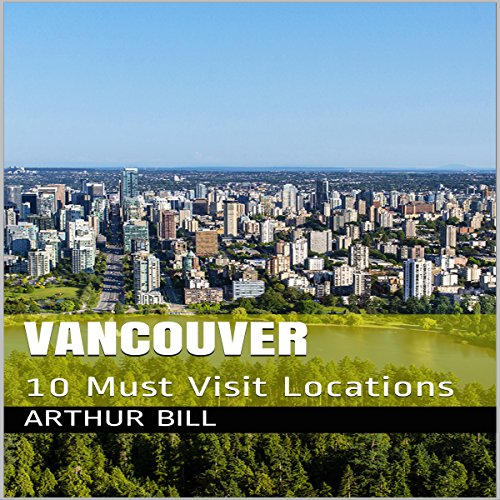 Vancouver: 10 Must Visit Locations audiobook cover art