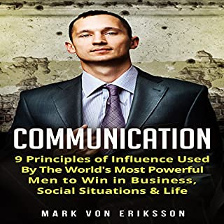 Communication: 9 Principles of Influence Used by the World's Most Powerful Men to Win in Business, Social Situations & Life audiobook cover art