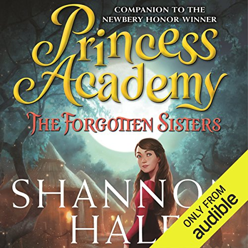 The Forgotten Sisters     Princess Academy              By:                                                                                                                                 Shannon Hale                               Narrated by:                                                                                                                                 Mandi Lee                      Length: 7 hrs and 21 mins     2 ratings     Overall 5.0