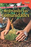 Una Mano Al Corazon: Mejorando Las Comunidades (Hand to Heart: Improving Communities) (Spanish Version) (Advanced Plus) (Una mano al corazon / Hand to Heart: Time for Kids Nonfiction Readers)