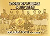 Story of Puskas and his Team: The Zenith & Decline of the Hungarian Golden Team (English Edition)
