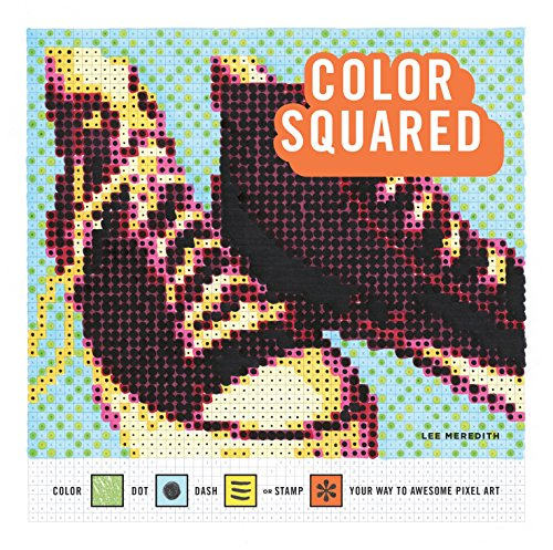 Price comparison product image Color Squared: Color,  Dot,  Dash,  or Stamp Your Way to Awesome Pixel Art (CLARKSON POTTER)