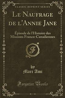 Le Naufrage de l'Annie Jane: pisode de l'Histoire Des Missions Franco-Canadiennes (Classic Reprint)