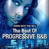 Born Into The 90's - The Best Of Progressive R&B [Explicit]