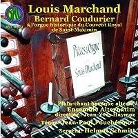 Louis Marchand: Bernard Coudurier a l'orgue historique du Couvent Royal de Saint-Maximin / Plain-chant baroque alterne