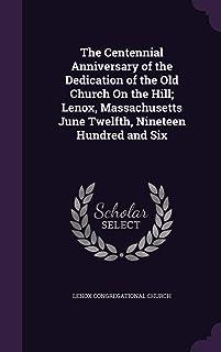 The Centennial Anniversary of the Dedication of the Old Church On the Hill; Lenox, Massachusetts June Twelfth, Nineteen Hu...
