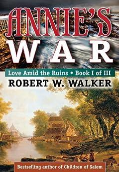 ANNIE'S WAR - Love Amid The Ruins (Annie's War - Love Amid the Ruins Series Book 1) by [Robert W. Walker]