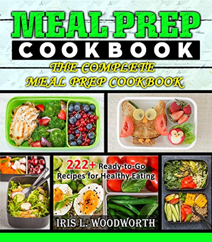 Meal Prep Cookbook: 222+ Ready-to-Go Recipes for Healthy Eating- The Complete Meal Prep Cookbook