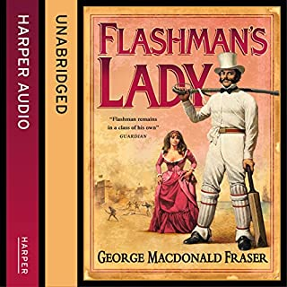 Flashman's Lady     The Flashman Papers, Book 3              By:                                                                                                                                 George MacDonald Fraser                               Narrated by:                                                                                                                                 Colin Mace                      Length: 12 hrs and 2 mins     139 ratings     Overall 4.7