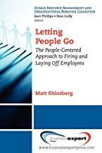 Letting People Go: The People-centered Approach to Firing and Laying Off Employees (Human Resource Management and Organizational Behavior Collec)