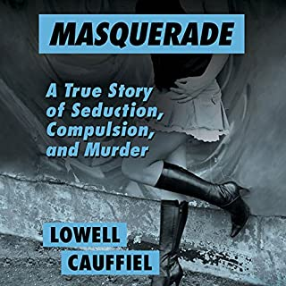 Masquerade     A True Story of Seduction, Compulsion, and Murder              By:                                                                                                                                 Lowell Cauffiel                               Narrated by:                                                                                                                                 Dan John Miller                      Length: 13 hrs and 28 mins     51 ratings     Overall 4.2
