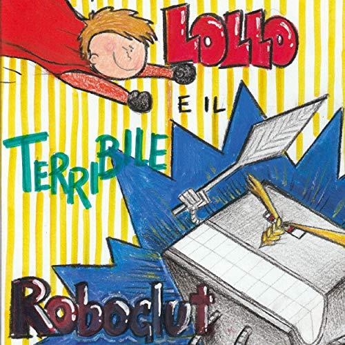 Lollo e il terribile Roboglut (Italian Edition)