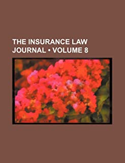 The Insurance Law Journal (Volume 8)
