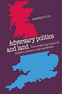 Adversary Politics and Land: The Conflict Over Land and Property Policy in Post-War Britain