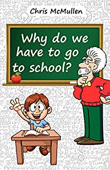 Why Do We Have to Go to School? by [Chris McMullen]
