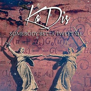 Sombody Betta Tweet Me