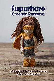 Superhero Crochet Patterns: Knitting Your Kids' Favourite Superhero Follow These Easy Ideas