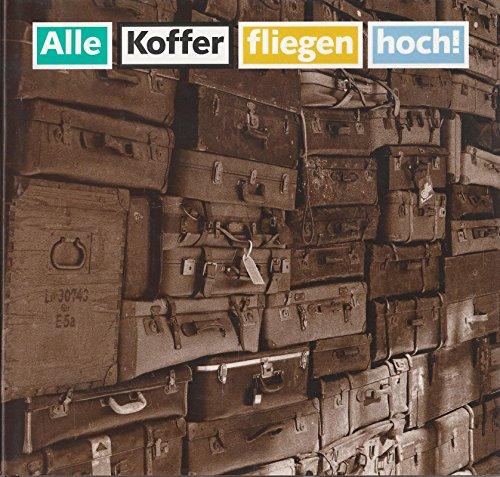 Alle Koffer fliegen hoch!: Von der Hartschale zum Weichgepäck - Die Geschichte der Reisebegleiter
