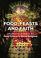 Food, Feasts, and Faith: An Encyclopedia of Food Culture in World Religions