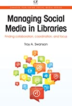 Managing Social Media in Libraries: Finding Collaboration, Coordination, and Focus (Chandos Publishing Social Media Series Book 9)