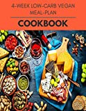 4-week Low-carb Vegan Meal-plan Cookbook: Easy and Delicious for Weight Loss Fast, Healthy Living, Reset your Metabolism | Eat Clean, Stay Lean with Real Foods for Real Weight Loss