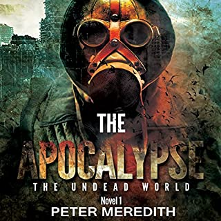 The Apocalypse: The Undead World Novel 1 (Volume 1)                   By:                                                                                                                                 Peter Meredith                               Narrated by:                                                                                                                                 Basil Sands                      Length: 13 hrs and 14 mins     56 ratings     Overall 4.5