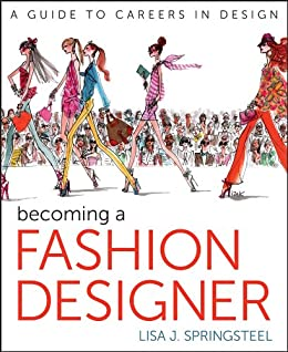 Becoming A Fashion Designer Kindle Edition By Springsteel Lisa Arts Photography Kindle Ebooks Amazon Com