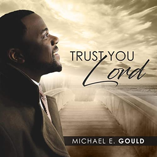 Michael E. Gould - Trust You Lord (2019)