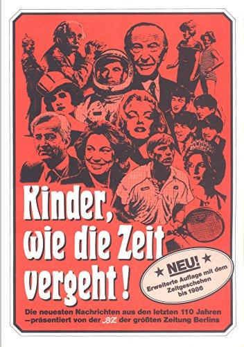 Kinder, wie die Zeit vergeht!. Die neuesten Nachrichten aus den letzten 100 Jahren. Präsentiert von BZ der größten Zeitung Berlins. Erweiterte Ausgabe mit dem Zeitgeschehen bis 1986.