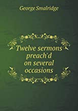 Twelve Sermons Preach'd on Several Occasions
