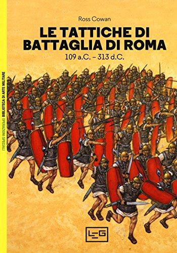 Le tattiche di battaglia di Roma. 109 a.C.-313 d.C.