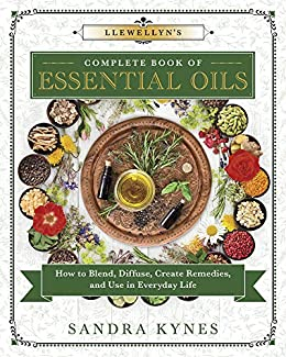 Llewellyn's Complete Book of Essential Oils: How to Blend, Diffuse, Create Remedies, and Use in Everyday Life (Llewellyn's Complete Book Series 13) by [Sandra Kynes]
