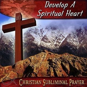 Develop A Spiritual Heart