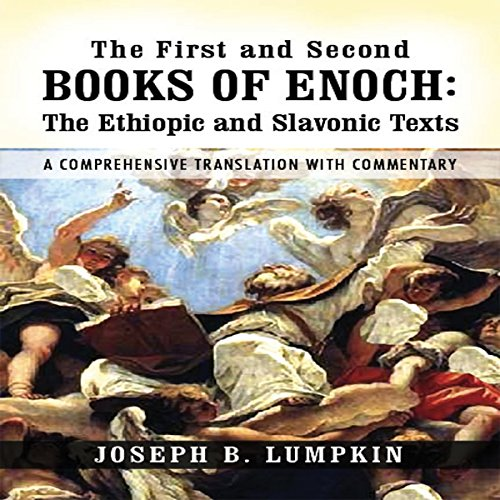 The First and Second Books of Enoch: The Ethiopic and Slavonic Texts: A Comprehensive Translation with Commentary audiobook cover art