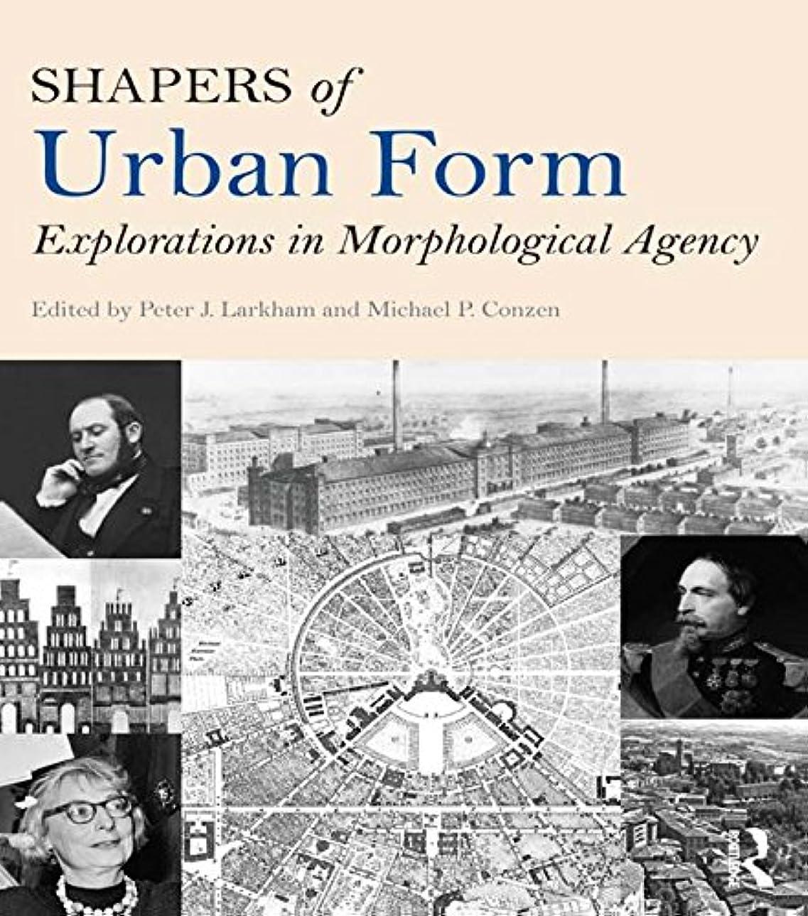 作業音純正Shapers of Urban Form: Explorations in Morphological Agency (English Edition)