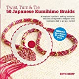 Twist, Turn & Tie 50 Japanese Kumihimo Braids: A Beginner's Guide to Making Braids for Bea...