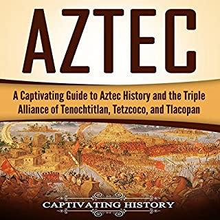 Aztec: A Captivating Guide to Aztec History and the Triple Alliance of Tenochtitlan, Tetzcoco, and Tlacopan cover art
