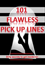 101 Flawless Pick up lines!: Dirty secrets to get inside of her