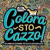 Colora sto cazzo: Un libro da colorare per adulti con parolacce...