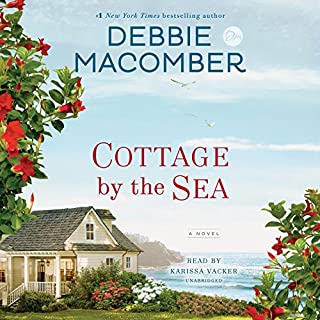 Cottage by the Sea     A Novel              Written by:                                                                                                                                 Debbie Macomber                               Narrated by:                                                                                                                                 Karissa Vacker                      Length: 10 hrs and 58 mins     18 ratings     Overall 4.3