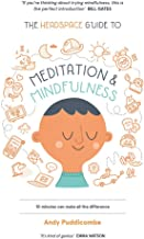 The Headspace Guide to Mindfulness & Meditation: 10 minutes can make all the difference