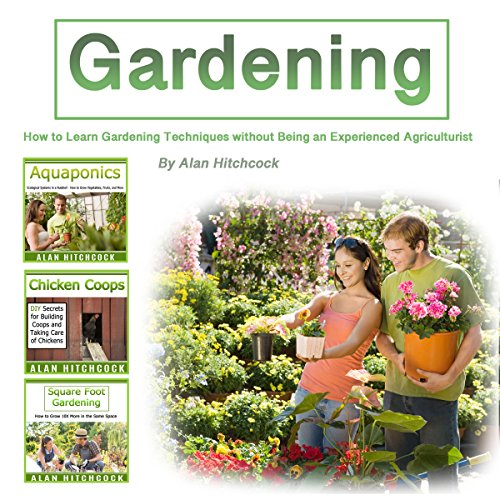Gardening     How to Learn Gardening Techniques Without Being an Experienced Agriculturist              By:                                                                                                                                 Alan Hitchcock                               Narrated by:                                                                                                                                 Nicoll Laikola                      Length: 3 hrs and 27 mins     22 ratings     Overall 4.8
