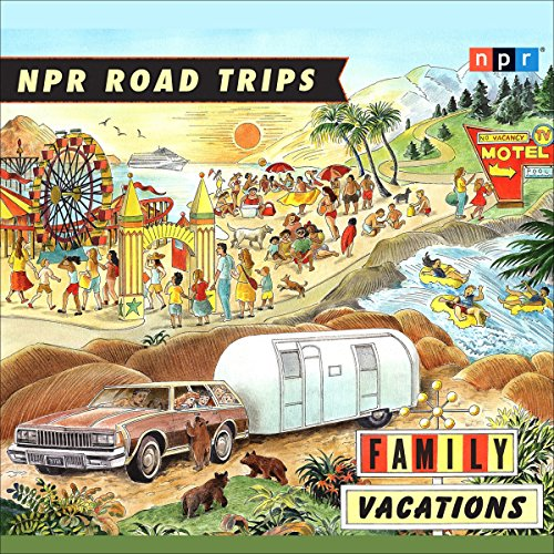 NPR Road Trips: Family Vacations audiobook cover art