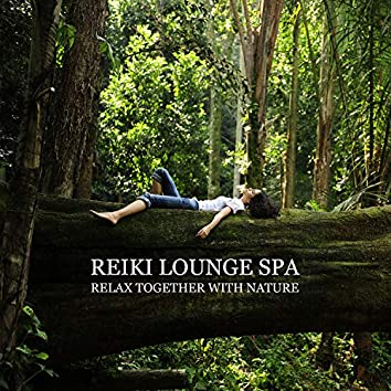 Reiki Lounge Spa - Relax Together with Nature and Instrumental Music, Meditation, Soul of Healing, Anti-Stress, Mood Music, Peaceful Sleep Aid Music