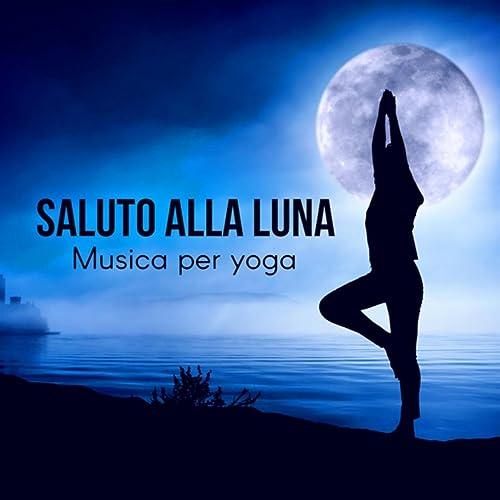 Saluto alla luna - Musica per yoga, Canzoni rilassanti New ...