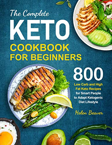 The Complete Keto Cookbook for Beginners: 800 Low-Carb and High-Fat Keto Recipes for Smart People to Adapt Ketogenic Diet Lifestyle 1