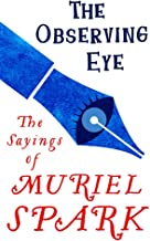 The Observing Eye: The Sayings of Muriel Spark (Virago Modern Classics)