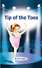 Tip of the Toes (A Ballerina Story) (Fun Rhyming Children's Books)